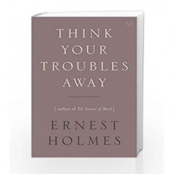 Think Your Troubles Away by Ernest Holmes Book-9781585428410