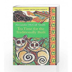 Tea Time For The Traditionally Built (No. 1 Ladies' Detective Agency) by Alexander McCall Smith Book-9780349119977