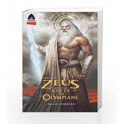 Zeus and the Rise of the Olympians: The Legend of the Storm Lord by Ryan Foley Book-9789380028965