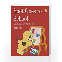 Spot Goes to School: An Original lift-the-flap book by Eric Hill Book-9780141343785
