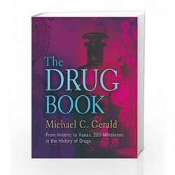 The Drug Book: From Arsenic to Xanax, 250 Milestones in the History of Drugs by Michael C. Gerald Book-9781402782640