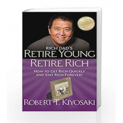 Rich Dad's Retire Young Retire Rich: How to Get Rich Quickly and Stay Rich Forever! by Robert T. Kiyosaki Book-9781612680415