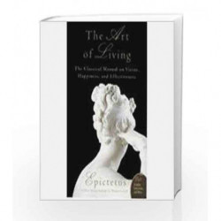 The Art Of Living : The Classical Manual On Virtue, Happiness And Effectiveness by Epictetus Book-9789350291658