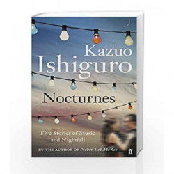 Nocturnes: Five Stories of Music and Nightfall by Kazuo Ishiguro Book-9780571245000