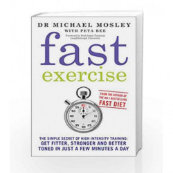 Fast Exercise: The Smart Route to Health and Fitness by MOSLEY MICHAEL Book-9781780721989