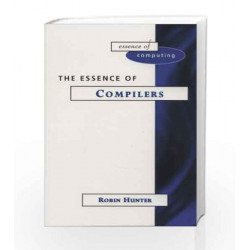 The Essence of Compilers (The Essence of Computing Series) by Robin Hunter Book-9788131708385