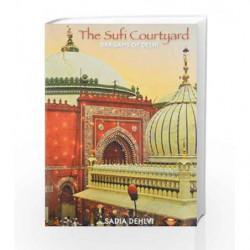 The Sufi Courtyard: Dargahs Of Delhi by DEHLVI SADIA Book-9789350290958
