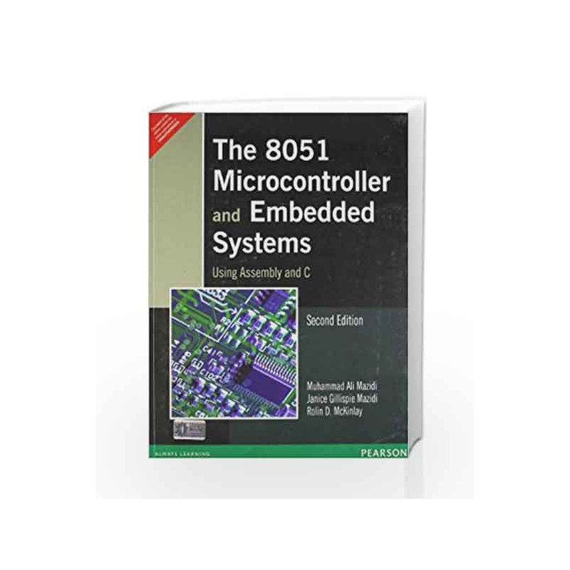 The 8051 Microcontroller And Embedded Systems Using Assembly C By MAZIDI Book 9788131710265