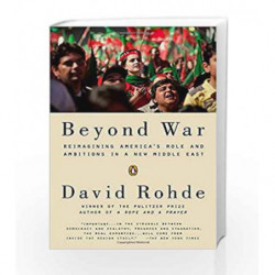 Beyond War: Reimagining America's Role and Ambitions in a New Middle East by David Rohde Book-9780143125112