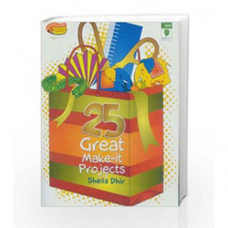 25 Great Make-It Projects by Dhir, Sheila Book-9788126438792