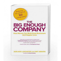 The Big Enough Company: How Women Can Build Great Businesses and Happier Lives by Adelaide Lancaster Book-9781591845607