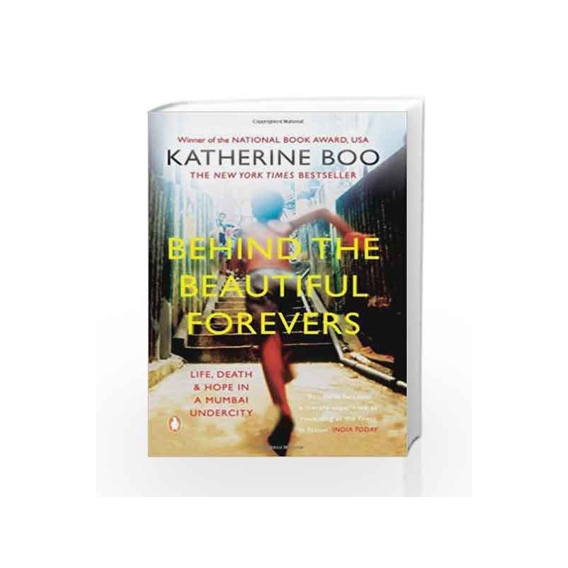 Behind the Beautiful Forevers: Life, Death and Hope in a Mumbai Undercity by Katherine Boo Book-9780143420309