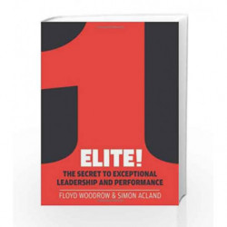 Elite!: The Secret to Exceptional Leadership and Performance by Floyd Woodrow Book-9781908739452
