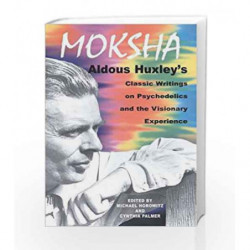 Moksha: Aldous Huxley's Classic Writings on Psychedelics and the Visionary Experience by Aldous Huxley Book-9780892817580