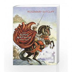 The King Arthur Trilogy (Vintage Childrens Classics) by Rosemary Sutcliff Book-9780099582571