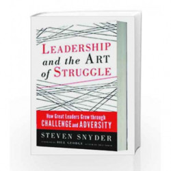 Leadership and the Art of Struggle by Steven Snyder Book-9781626561168
