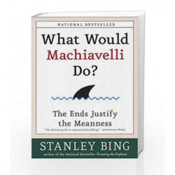 What Would Machiavelli D: The Ends Justify the Meanness by Stanley Bing Book-9780066620107