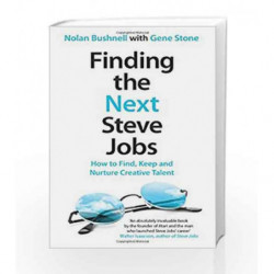 Finding the Next Steve Jobs: How to Find, Keep and Nurture Creative Talent (Old Edition) by Nolan Bushnell Book-9781472214645