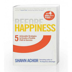 Before Happiness: Five Actionable Strategies to Create a Positive Path to Success by Shawn Achor Book-9780753541852