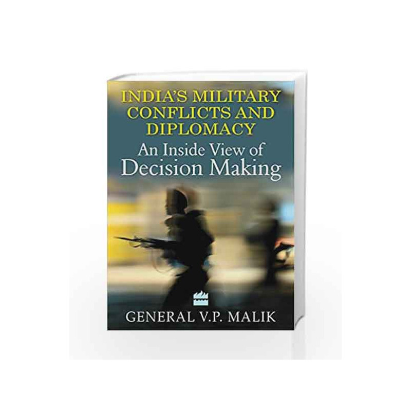 India's Military Diplomacy: An Inside View of Decision Making by Malik  General V P-Buy Online India's Military Diplomacy: An Inside View of  Decision
