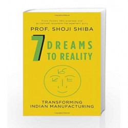 7 Dreams to Reality: Transforming Indian Manufacturing by SHIBA, SHOJI Book-9780670087259