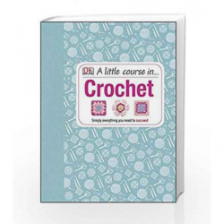 A Little Course in Crochet: Simply everything you need to succeed by NA Book-9781409339816