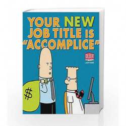"""Your New Job Title Is """"Accomplice"""": A Dilbert Book by Scott Adams Book-9781449427757"""