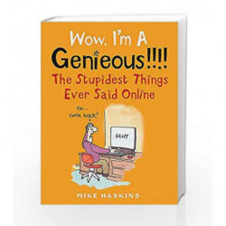 Wow I'm A Genieous!!!!: The Stupidest Things Ever Said Online by Mike Haskins Book-9781472111012