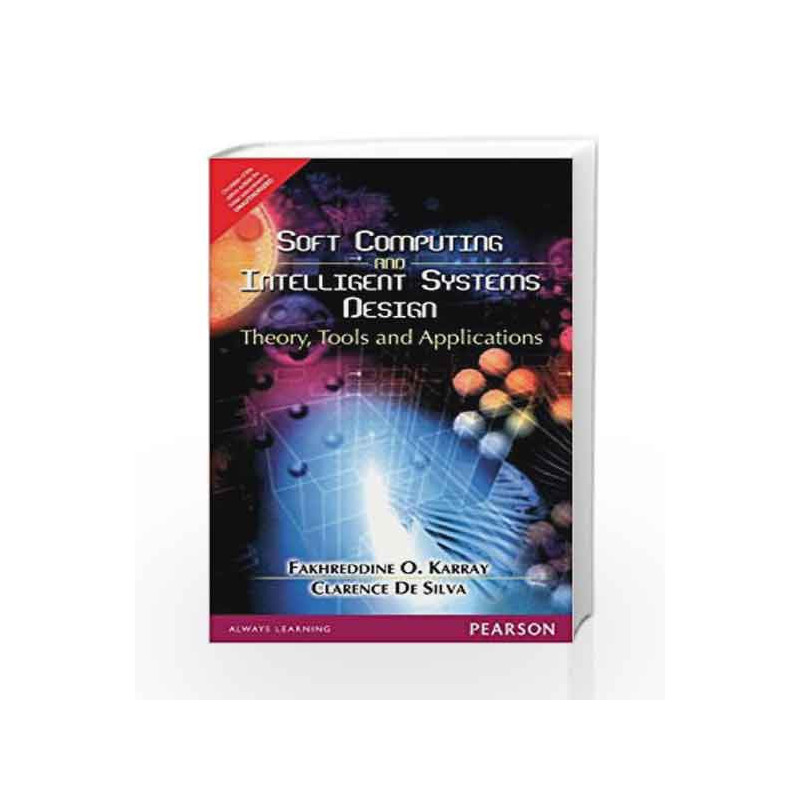 Soft Computing And Intelligent Systems Design Theory Tools And Applications 1e By Karray Buy Online Soft Computing And Intelligent Systems Design Theory Tools And Applications 1e Book At Best Price In India 9788131723241 Madrasshoppe Com