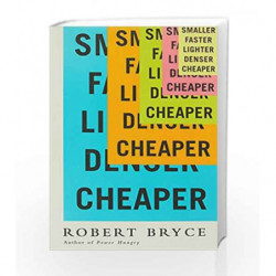 Smaller Faster Lighter Denser Cheaper by Robert Bryce Book-9781610395250