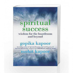 Spiritual Success: Wisdom for the Boardroom and Beyond by Gopika Kapoor & Mohit Kapoor Book-9789381398708