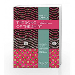 The Song of the Shirt: Cheap Clothes Across Continents and Centuries by JEREMY SEABROOK Book-9788189059644