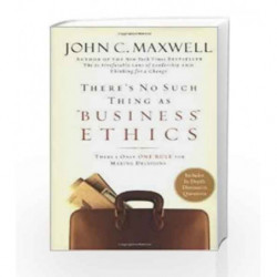 There's No Such Thing As 'Business' Ethics: There'S Only One Rule For Making Decisions by John C. Maxwell Book-9789350098806