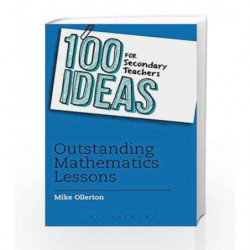 100 Ideas for Secondary Teachers: Outstanding Maths Lessons (100 Ideas for Teachers) by Mike Ollerton Book-9781408194874