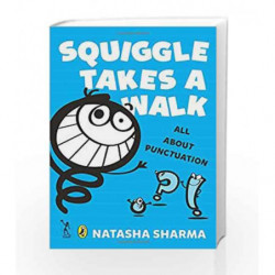 Squiggle Takes a Walk: An Adventure in Punctuation by Natasha Sharma Book-9789383074013