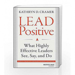 Lead Positive: What Highly Effective Leaders See, Say and Do by Kathryn D. Cramer Book-9788126552726