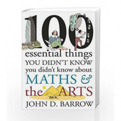 100 Essential Things You Didn't Know You Didn't Know About Maths and the Arts by John D. Barrow Book-9781847922311