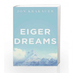 Eiger Dreams: Ventures Among Men and Mountains by Jon Krakauer Book-9780330370004