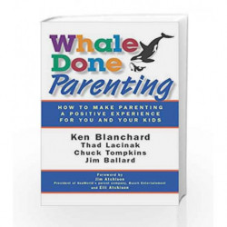 Whale Done Parenting: How to Make Parenting a Positive Experience for You and Your Kids by Ken Blanchard Book-9781605093482