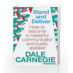 Stand and Deliver: How to Become a Masterful Communicator and Public Speaker by CARNEGIE DALE Book-9780857206763