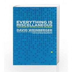 Everything Is Miscellaneous: The Power of the New Digital Disorder by David Weinberger Book-9780805080438