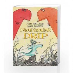 Tyrannosaurus Drip by Julia Donaldson Book-9780230015500