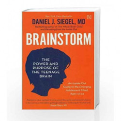 Brainstorm: The Power And Purpose Of The Teenage Brain by Daniel J. Siegel MD Book-9789350099407