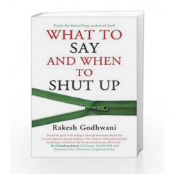 What to Say and When to Shut Up by Godhwani Rakesh Book-9788184006025