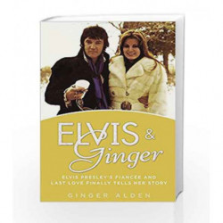 Elvis and Ginger: Elvis Presley's Fianc        e and Last Love Finally Tells Her Story by Ginger Alden Book-9780425266335