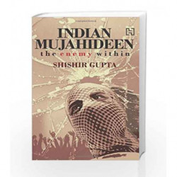 Indian Mujahideen: The Enemy Within by Shishir Gupta Book-9789350092521