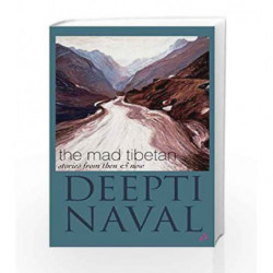 The Mad Tibetan: Stories From Then and Now by DEEPTI  NAVAL Book-9789381506059