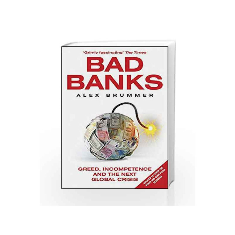 Bad Banks: Greed, Incompetence and the Next Global Crisis by Alex Brummer Book-9781847941145