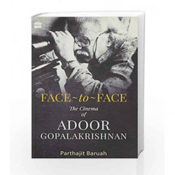 Face-to-Face: The Cinema of Adoor Gopalakrishnan: A Cinema of Adoor Gopalakrishnan by Parthajit Baruah Book-9789351361954