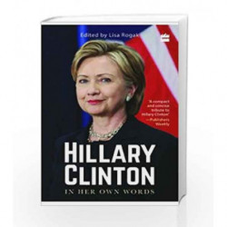 Hillary Clinton in Her Own Words by Lisa Rogak Book-9789351770039